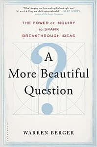 A More Beautiful Question - Warren Berger