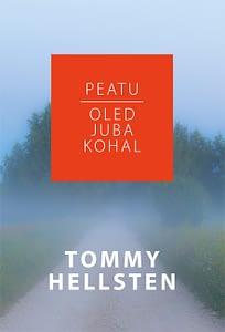 Peatu, Oled Juba Kohal - Tommy Hellsten