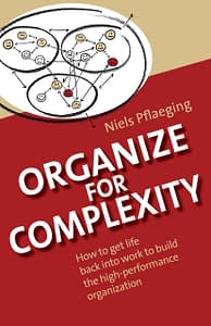 Organize for Complexity - Niels Pflaeging