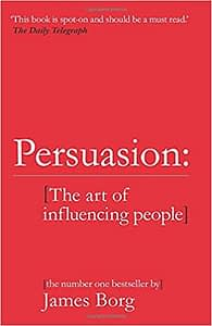 Persuasion: The Art of Influencing People - James Borg