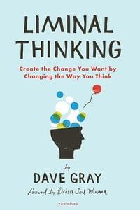 Liminal Thinking - Dave Gray