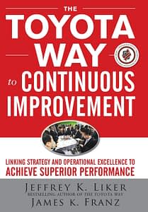The Toyota Way To Continuous Improvement - Jeffrey K. Liker & James K. Franz
