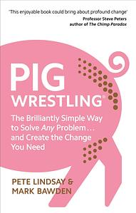 Pig Wrestling - Pete Lindsay & Mark Bawden