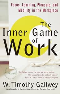 The Inner Game of Work - W. Timothy Gallwey