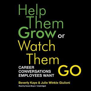 Help Them Grow or Watch Them Go - Berverly Kaye & Julie Winkle Giulioni