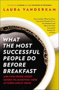 What Most Successful People Do Before Breakfast - Laura Vanderkam