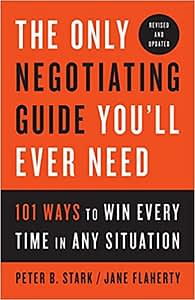 The Only Negotiating Guide You'll Ever Need - Peter B. Stark & Jane Flaherty